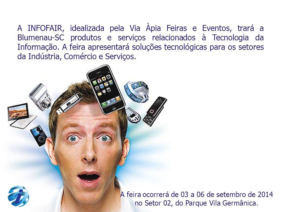 A INFOFAIR, idealizada pela Via Àpia Feiras e Eventos, trará a Blumenau-SC produtos e serviços relacionados à Tecnologia da Informação. A feira apresentará soluções tecnológicas para os setores da Indústria, Comércio e Serviços.