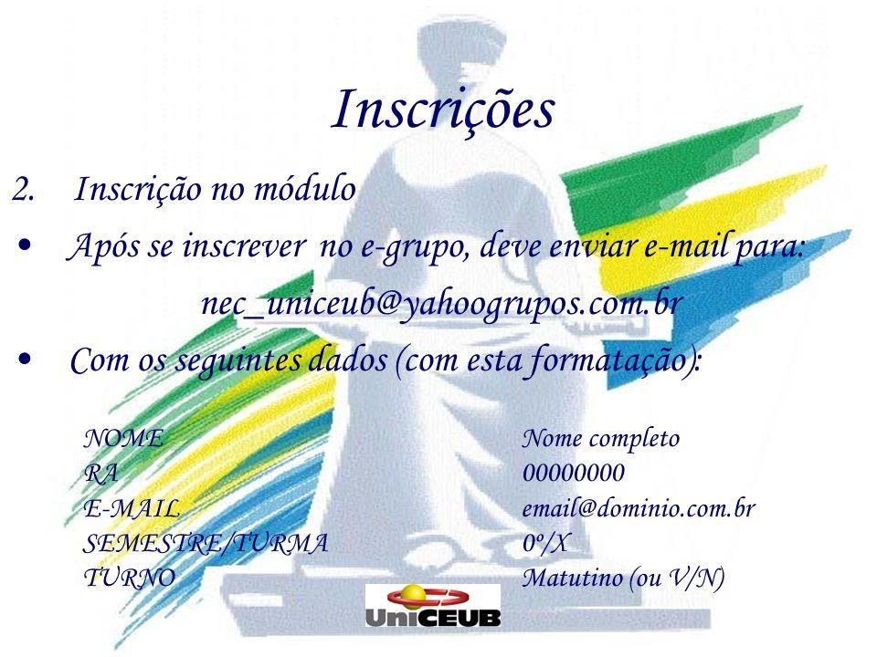 Inscrições 2. Inscrição no módulo nec_uniceub@yahoogrupos.com.br