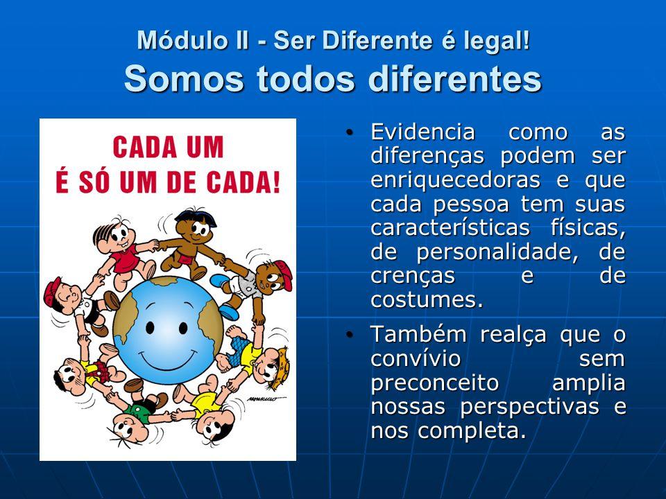 Módulo II - Ser Diferente é legal! Somos todos diferentes