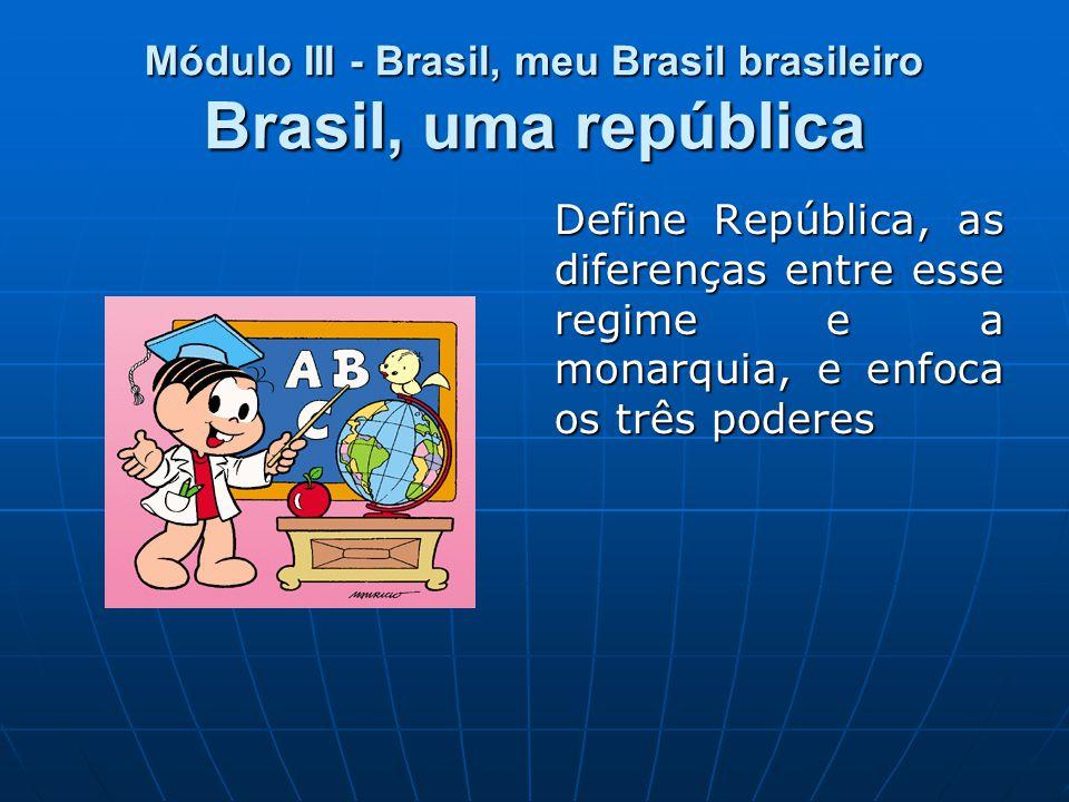 Módulo III - Brasil, meu Brasil brasileiro Brasil, uma república