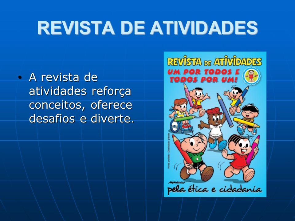 REVISTA DE ATIVIDADES A revista de atividades reforça conceitos, oferece desafios e diverte.