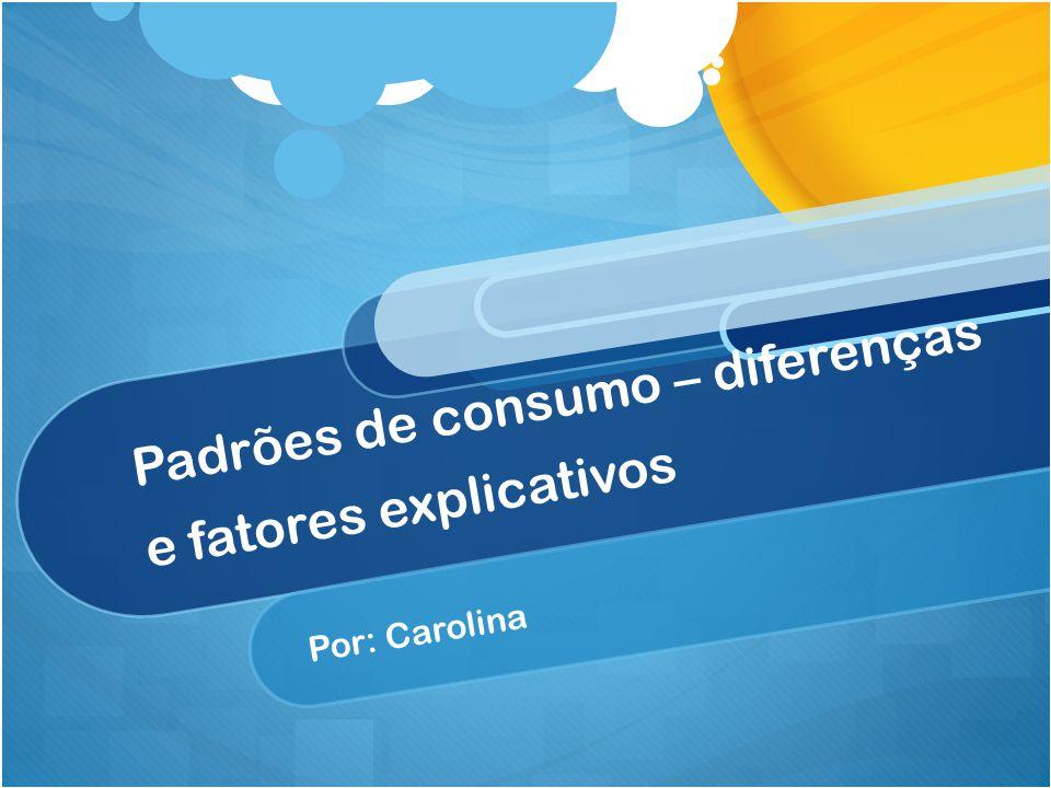 Padrões de consumo – diferenças e fatores explicativos