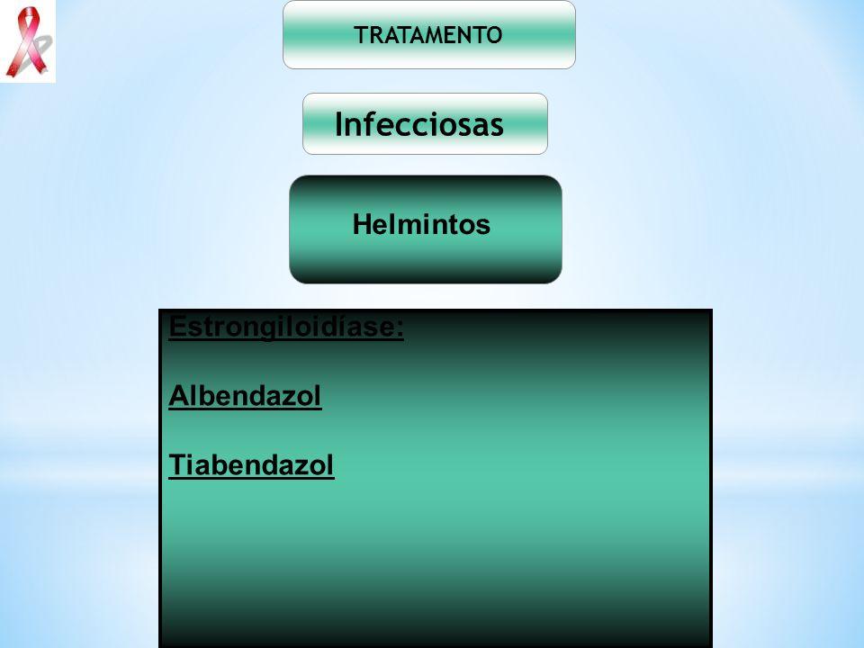 Infecciosas Helmintos Estrongiloidíase: Albendazol Tiabendazol