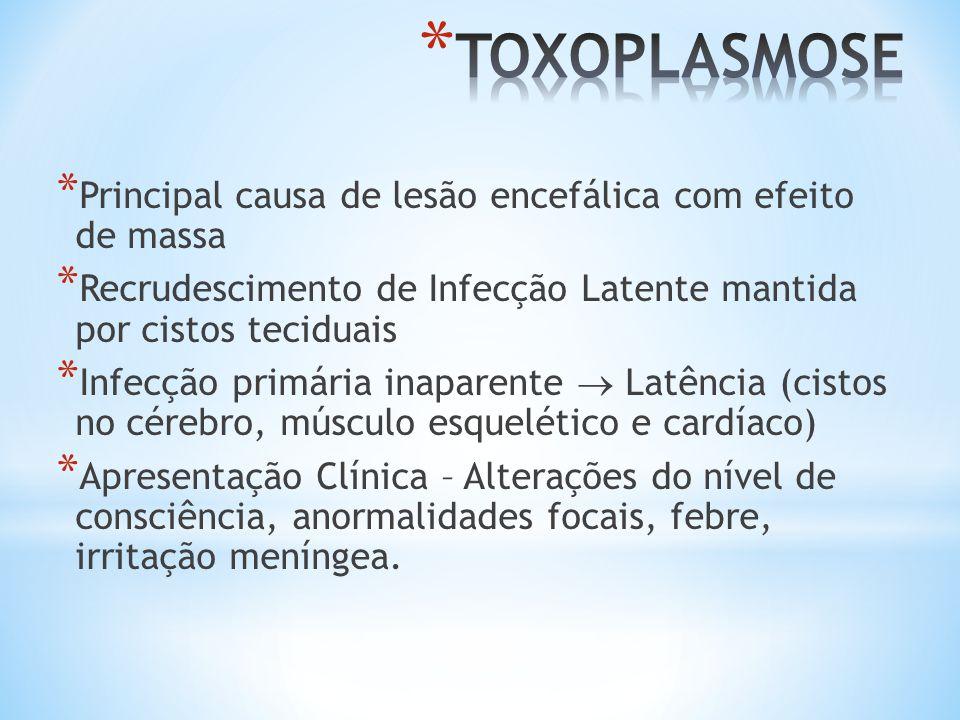 TOXOPLASMOSE Principal causa de lesão encefálica com efeito de massa