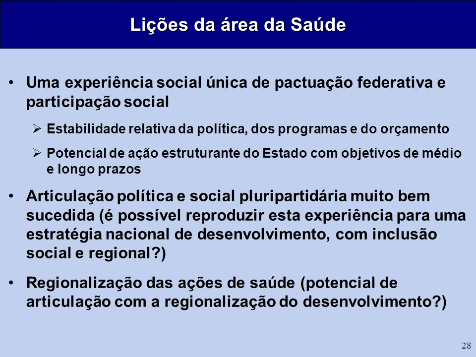 Lições da área da Saúde Uma experiência social única de pactuação federativa e participação social.
