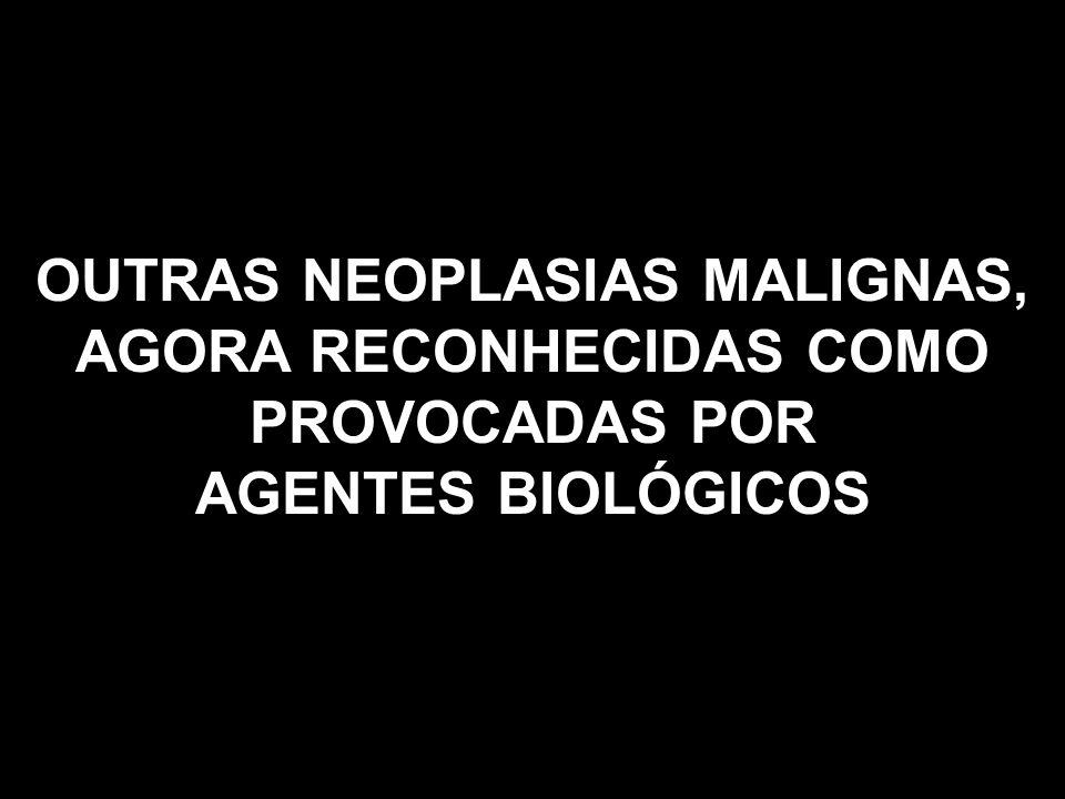 OUTRAS NEOPLASIAS MALIGNAS, AGORA RECONHECIDAS COMO