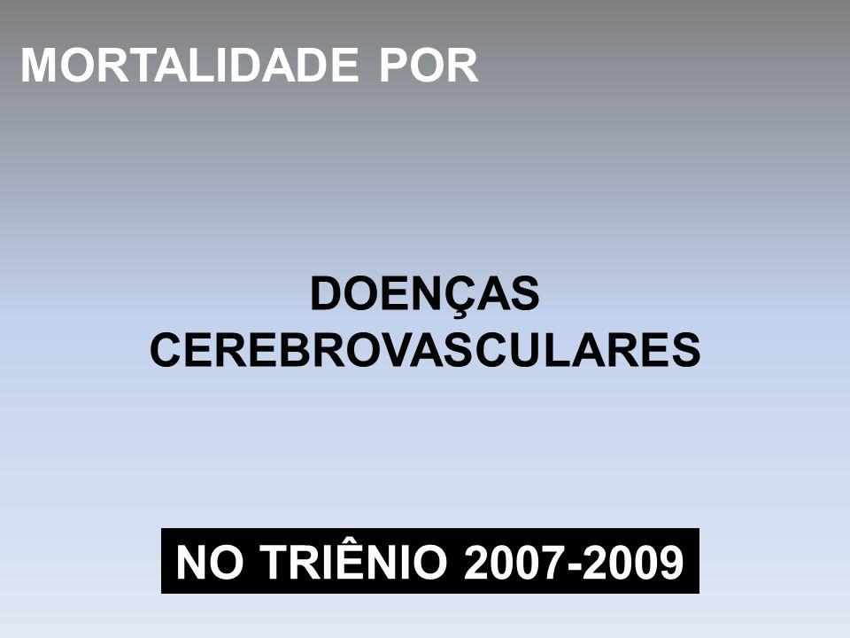 MORTALIDADE POR DOENÇAS CEREBROVASCULARES NO TRIÊNIO 2007-2009