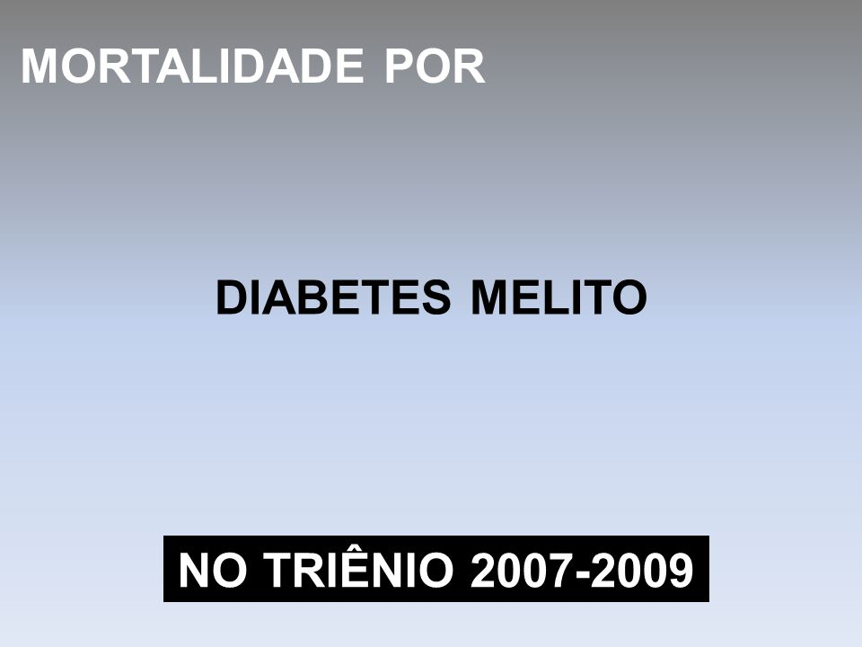 MORTALIDADE POR DIABETES MELITO NO TRIÊNIO 2007-2009