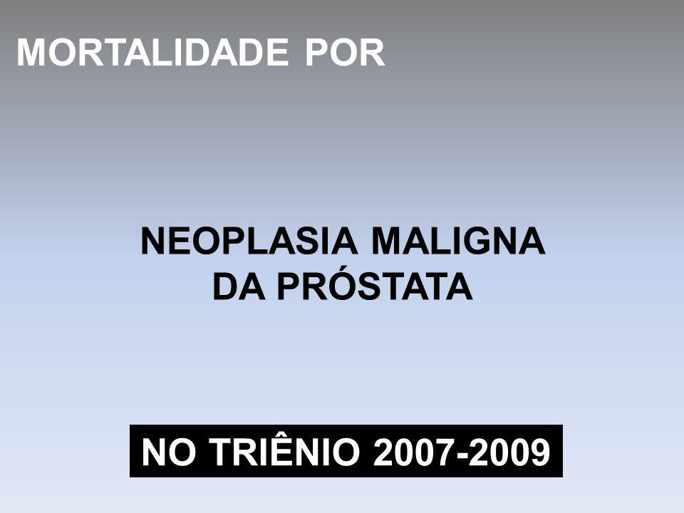 MORTALIDADE POR NEOPLASIA MALIGNA DA PRÓSTATA NO TRIÊNIO 2007-2009