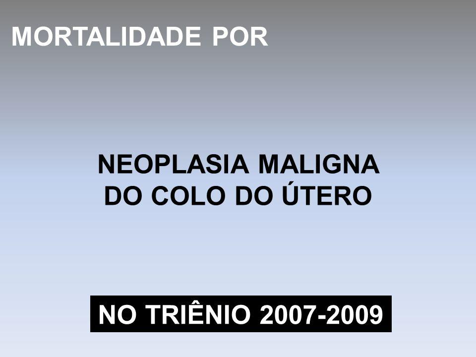 MORTALIDADE POR NEOPLASIA MALIGNA DO COLO DO ÚTERO NO TRIÊNIO 2007-2009