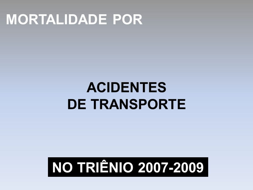 MORTALIDADE POR ACIDENTES DE TRANSPORTE NO TRIÊNIO 2007-2009