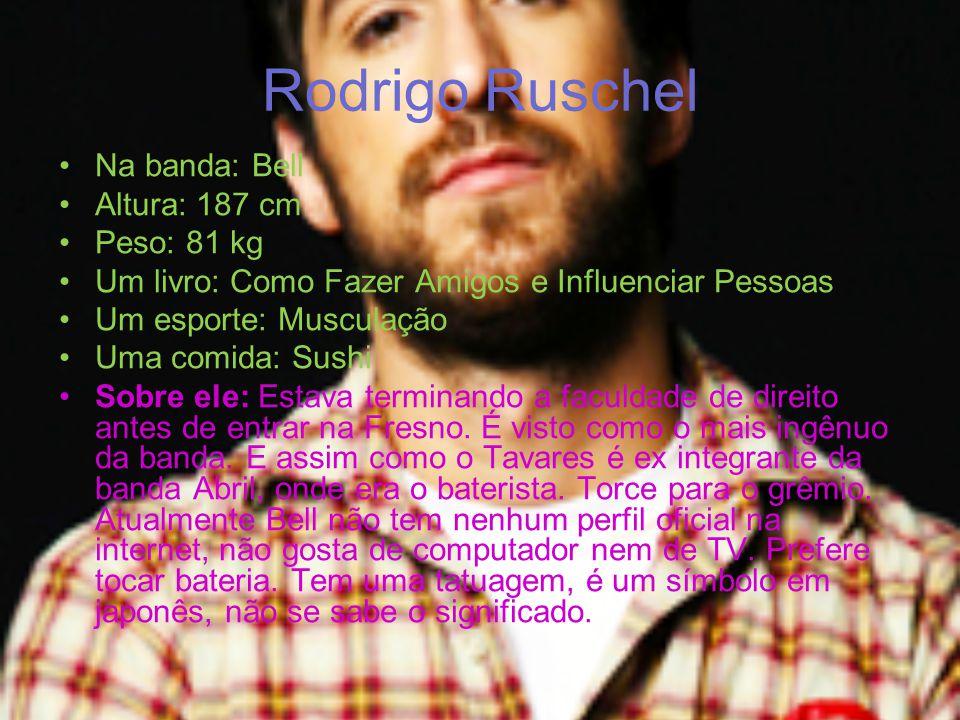 Rodrigo Ruschel Na banda: Bell Altura: 187 cm Peso: 81 kg
