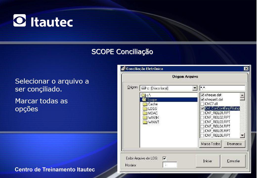 SCOPE Conciliação Selecionar o arquivo a ser conçiliado. Marcar todas as opções