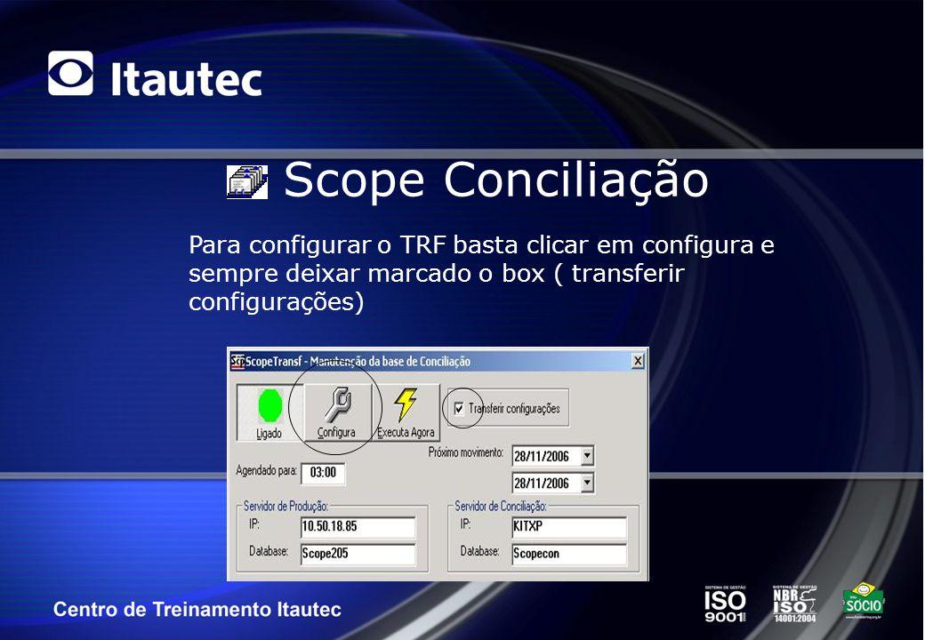 Scope Conciliação Para configurar o TRF basta clicar em configura e sempre deixar marcado o box ( transferir configurações)