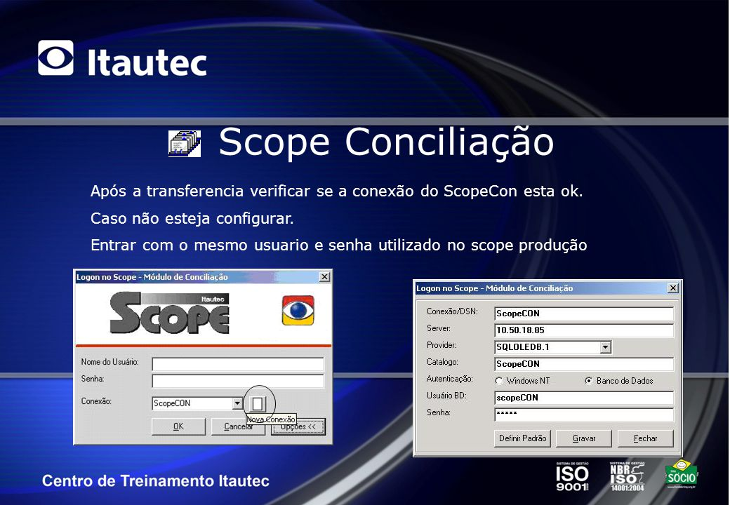 Scope Conciliação Após a transferencia verificar se a conexão do ScopeCon esta ok. Caso não esteja configurar.
