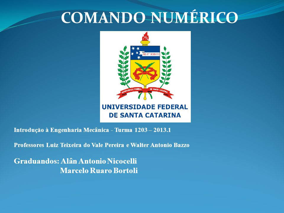 COMANDO NUMÉRICO Graduandos: Alân Antonio Nicocelli