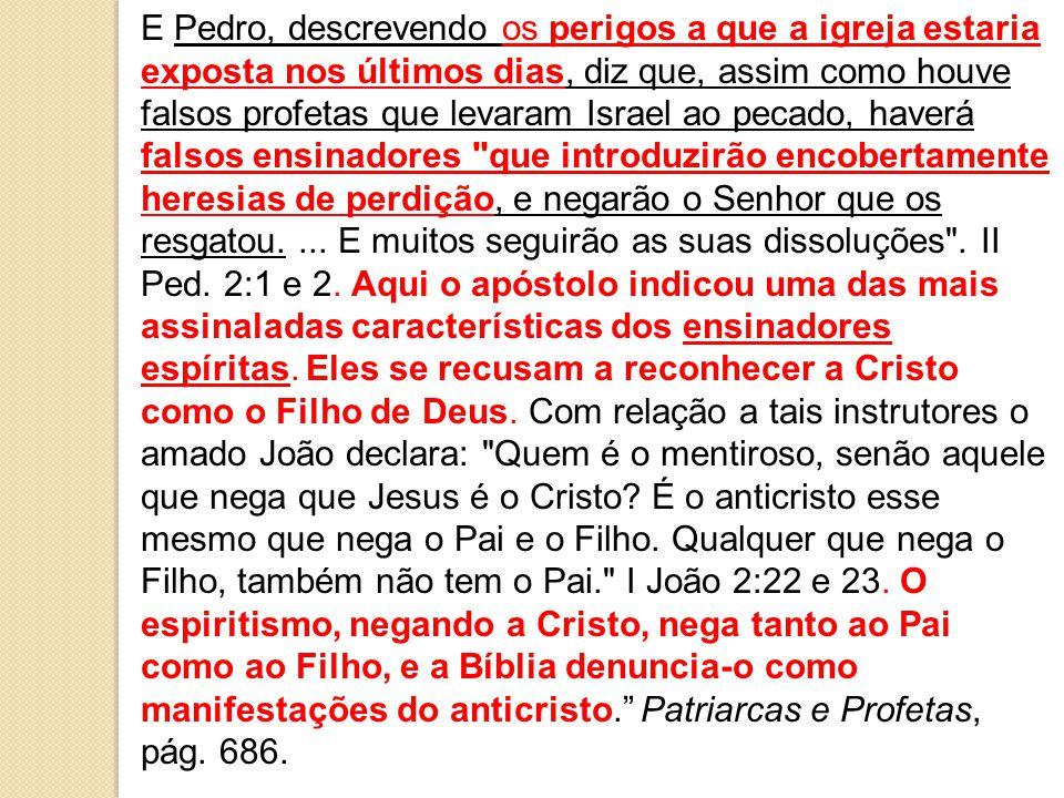 E Pedro, descrevendo os perigos a que a igreja estaria exposta nos últimos dias, diz que, assim como houve falsos profetas que levaram Israel ao pecado, haverá falsos ensinadores que introduzirão encobertamente heresias de perdição, e negarão o Senhor que os resgatou.