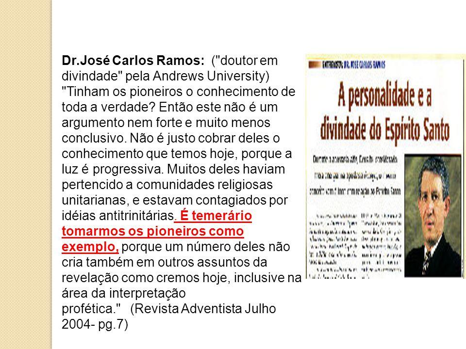 Dr.José Carlos Ramos: ( doutor em divindade pela Andrews University) Tinham os pioneiros o conhecimento de toda a verdade.