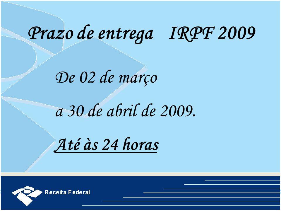 Prazo de entrega IRPF 2009 De 02 de março a 30 de abril de 2009.