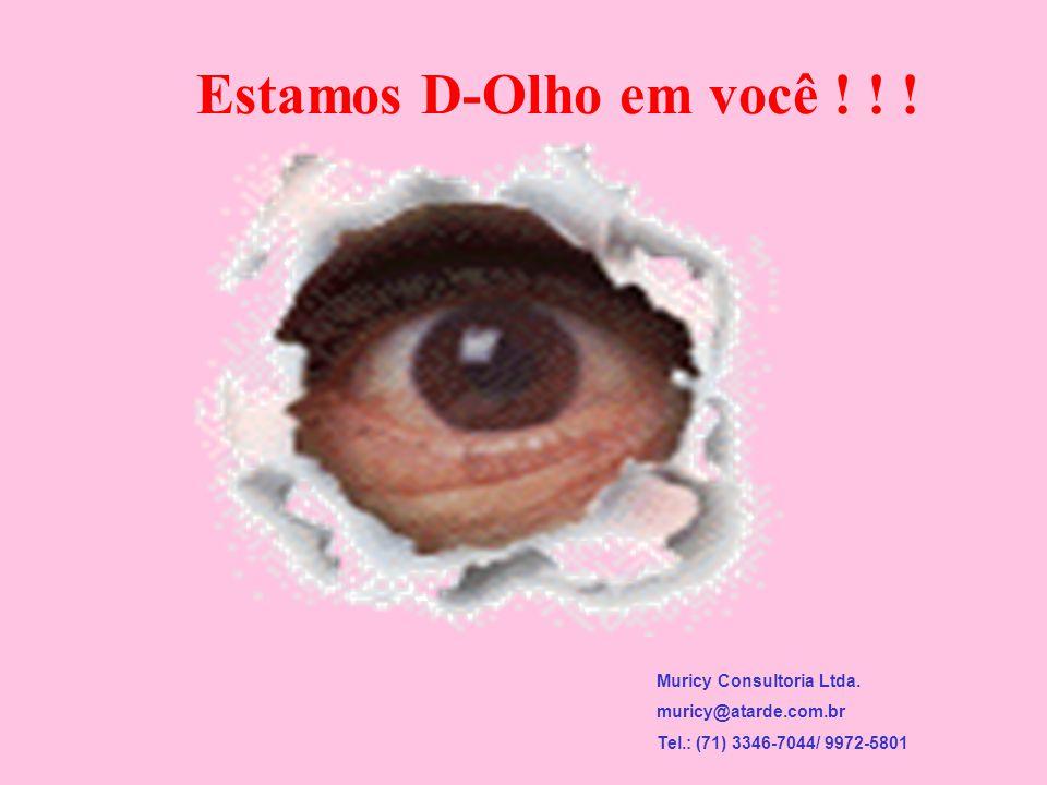 Estamos D-Olho em você ! ! ! Muricy Consultoria Ltda.