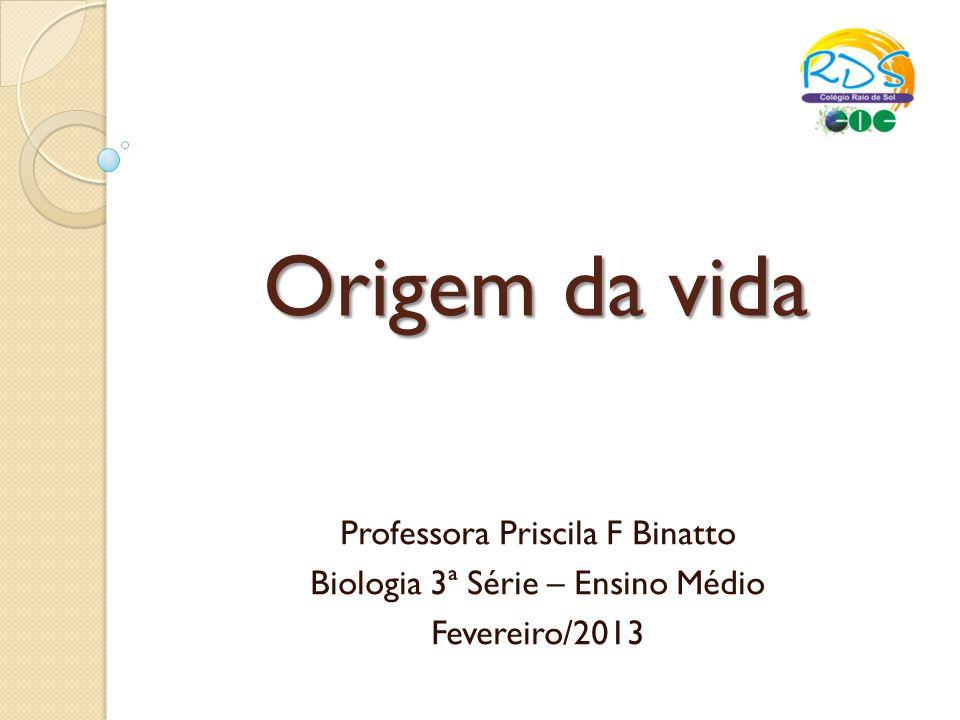 Origem da vida Professora Priscila F Binatto