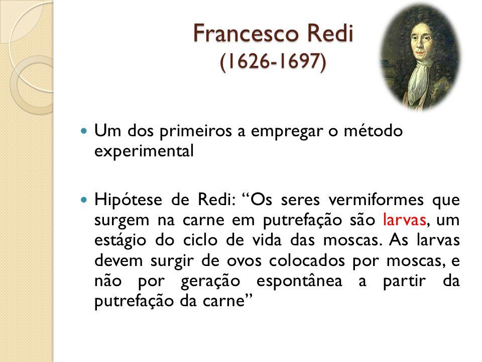 Francesco Redi (1626-1697) Um dos primeiros a empregar o método experimental.