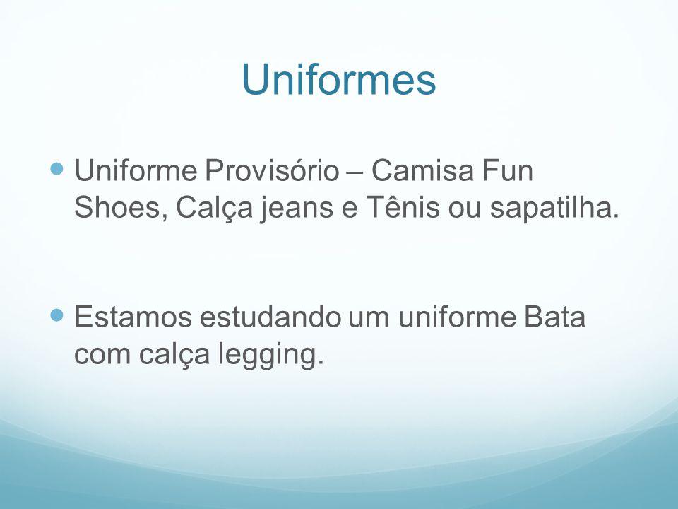 Uniformes Uniforme Provisório – Camisa Fun Shoes, Calça jeans e Tênis ou sapatilha.