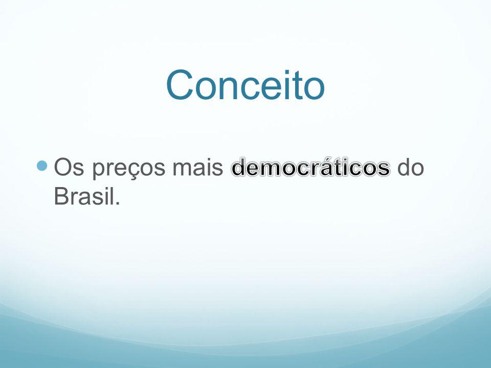 Conceito Os preços mais democráticos do Brasil.