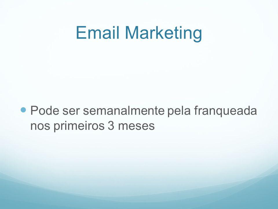 Email Marketing Pode ser semanalmente pela franqueada nos primeiros 3 meses