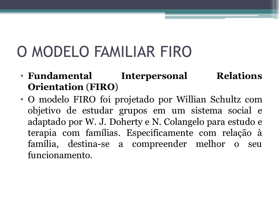 O MODELO FAMILIAR FIRO Fundamental Interpersonal Relations Orientation (FIRO)