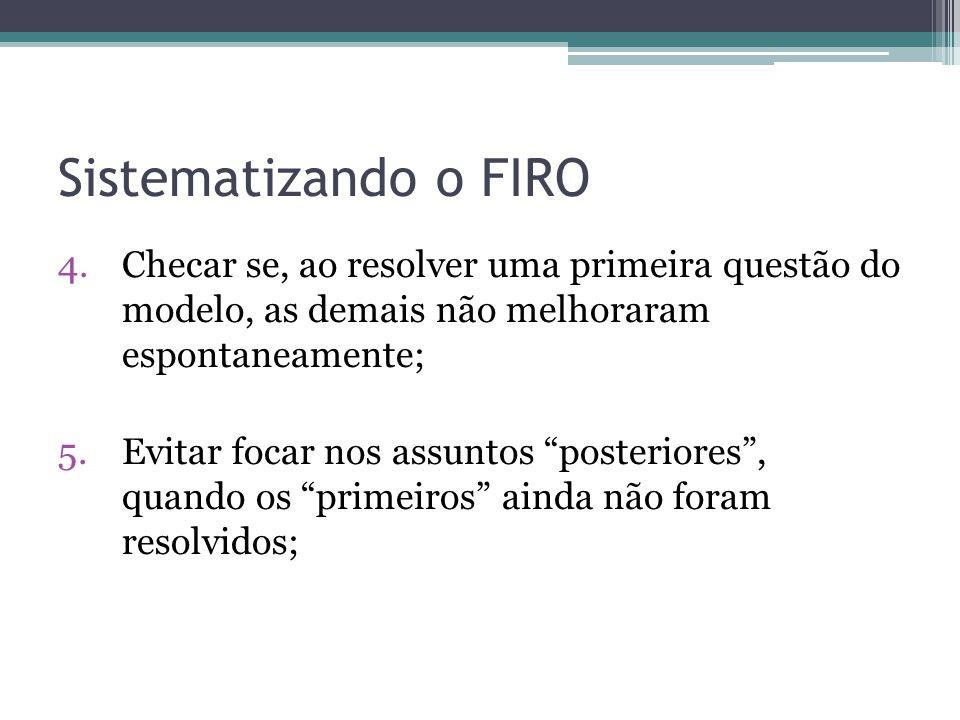 Sistematizando o FIRO Checar se, ao resolver uma primeira questão do modelo, as demais não melhoraram espontaneamente;
