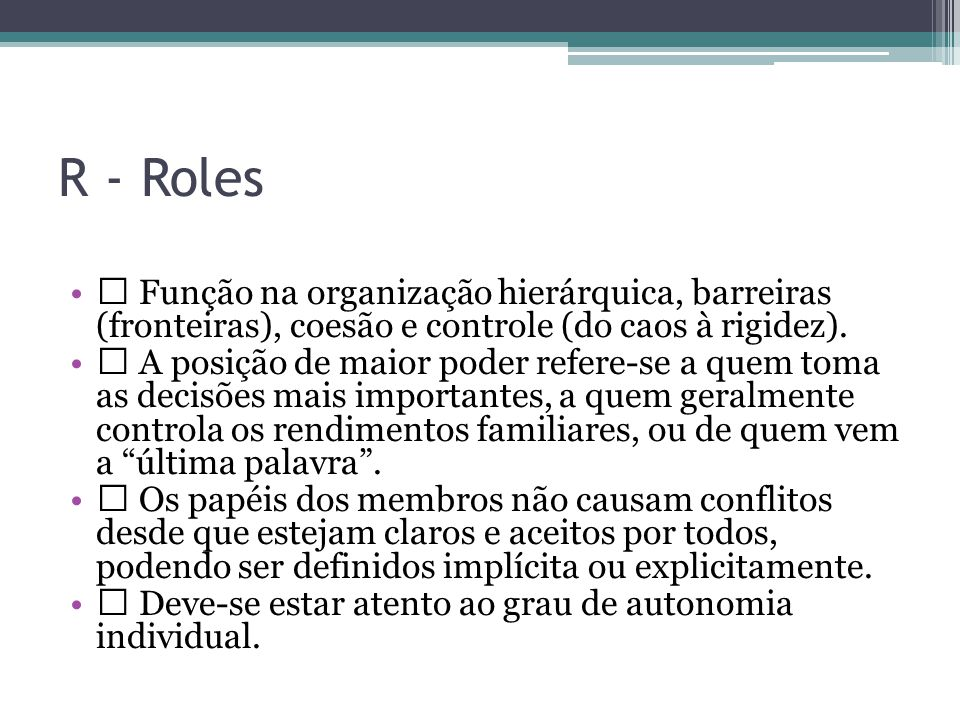 R - Roles  Função na organização hierárquica, barreiras (fronteiras), coesão e controle (do caos à rigidez).