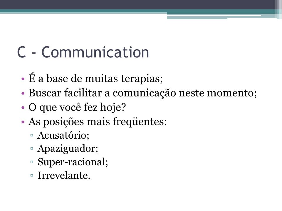 C - Communication É a base de muitas terapias;