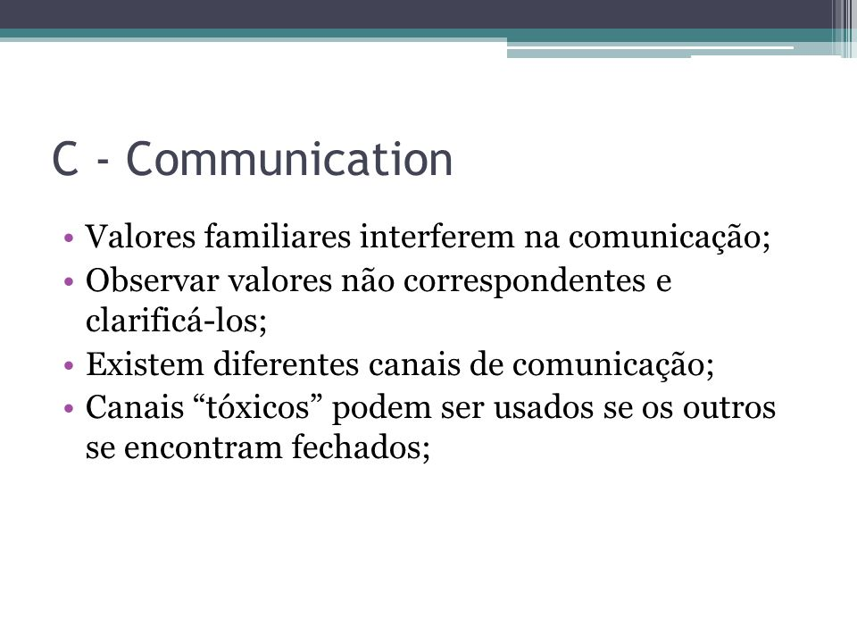 C - Communication Valores familiares interferem na comunicação;