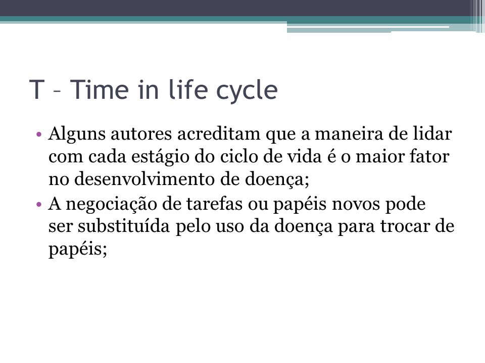 T – Time in life cycle