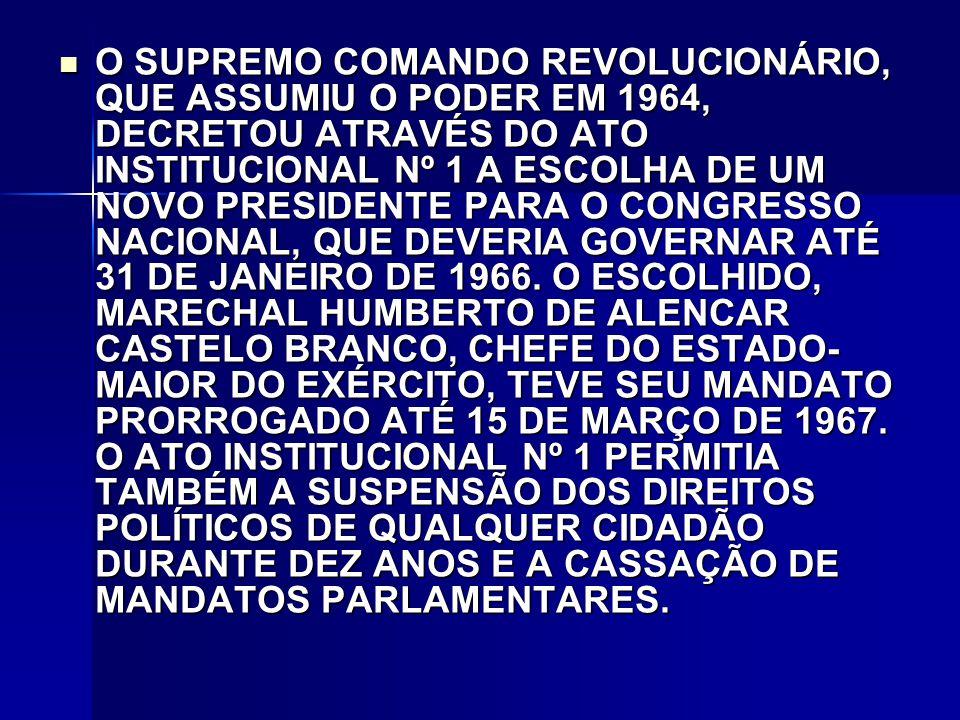 O SUPREMO COMANDO REVOLUCIONÁRIO, QUE ASSUMIU O PODER EM 1964, DECRETOU ATRAVÉS DO ATO INSTITUCIONAL Nº 1 A ESCOLHA DE UM NOVO PRESIDENTE PARA O CONGRESSO NACIONAL, QUE DEVERIA GOVERNAR ATÉ 31 DE JANEIRO DE 1966.