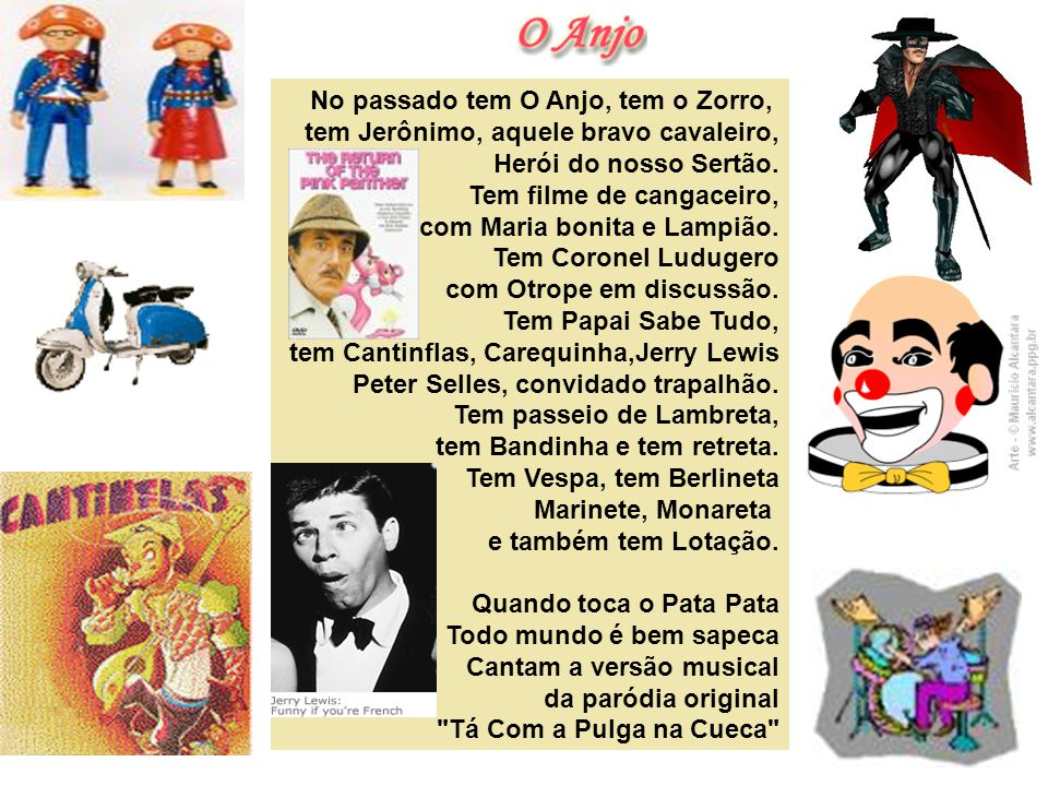 No passado tem O Anjo, tem o Zorro,