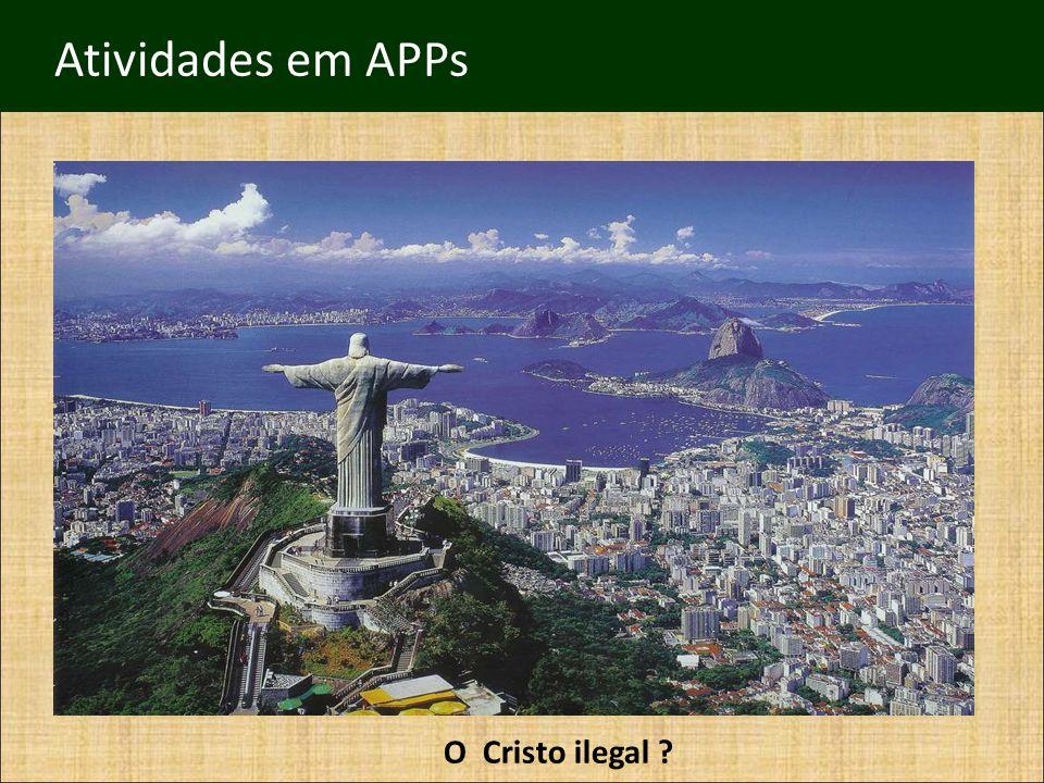 Atividades em APPs O Cristo ilegal