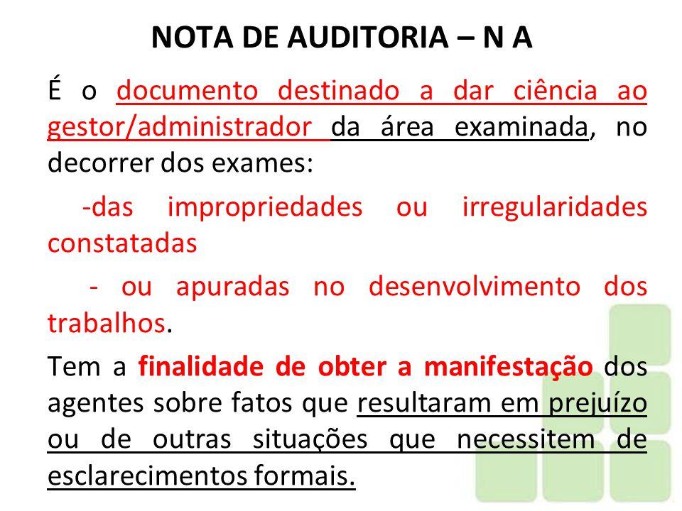 NOTA DE AUDITORIA – N A É o documento destinado a dar ciência ao gestor/administrador da área examinada, no decorrer dos exames: