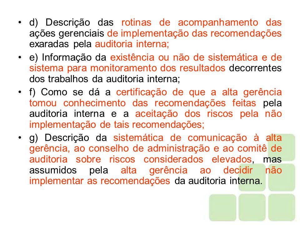 d) Descrição das rotinas de acompanhamento das ações gerenciais de implementação das recomendações exaradas pela auditoria interna;