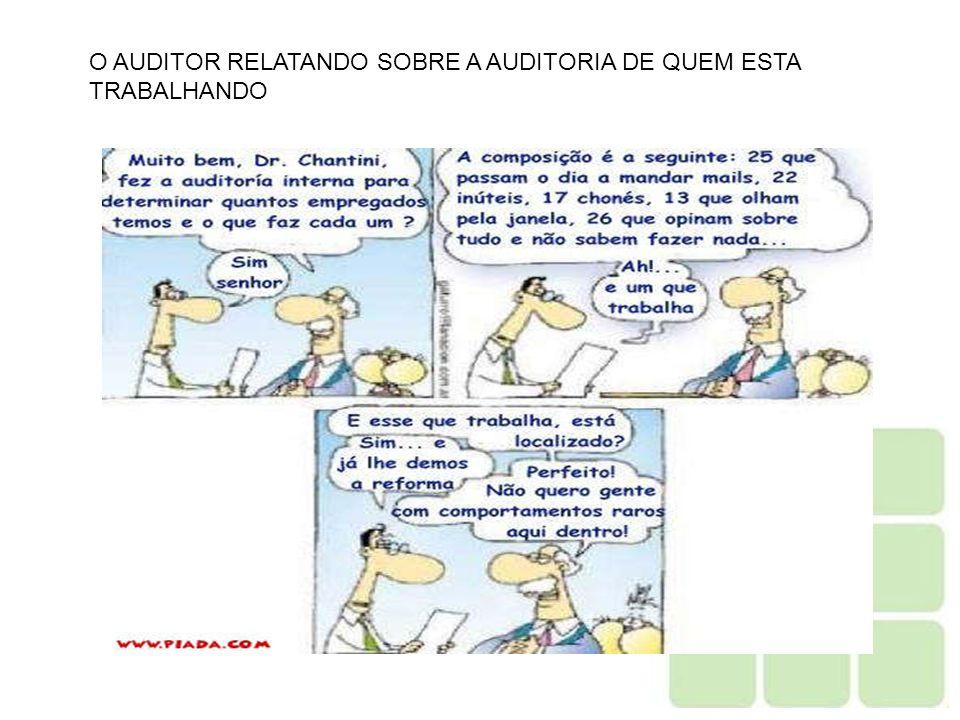 O AUDITOR RELATANDO SOBRE A AUDITORIA DE QUEM ESTA TRABALHANDO
