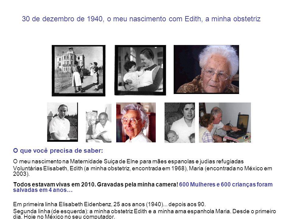 30 de dezembro de 1940, o meu nascimento com Edith, a minha obstetriz