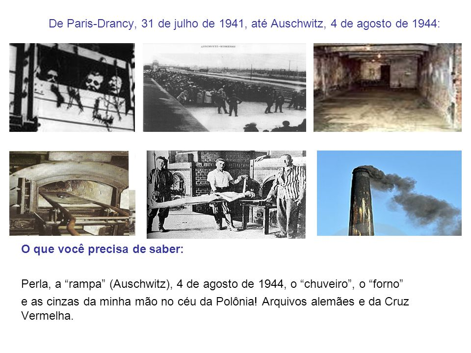 De Paris-Drancy, 31 de julho de 1941, até Auschwitz, 4 de agosto de 1944: