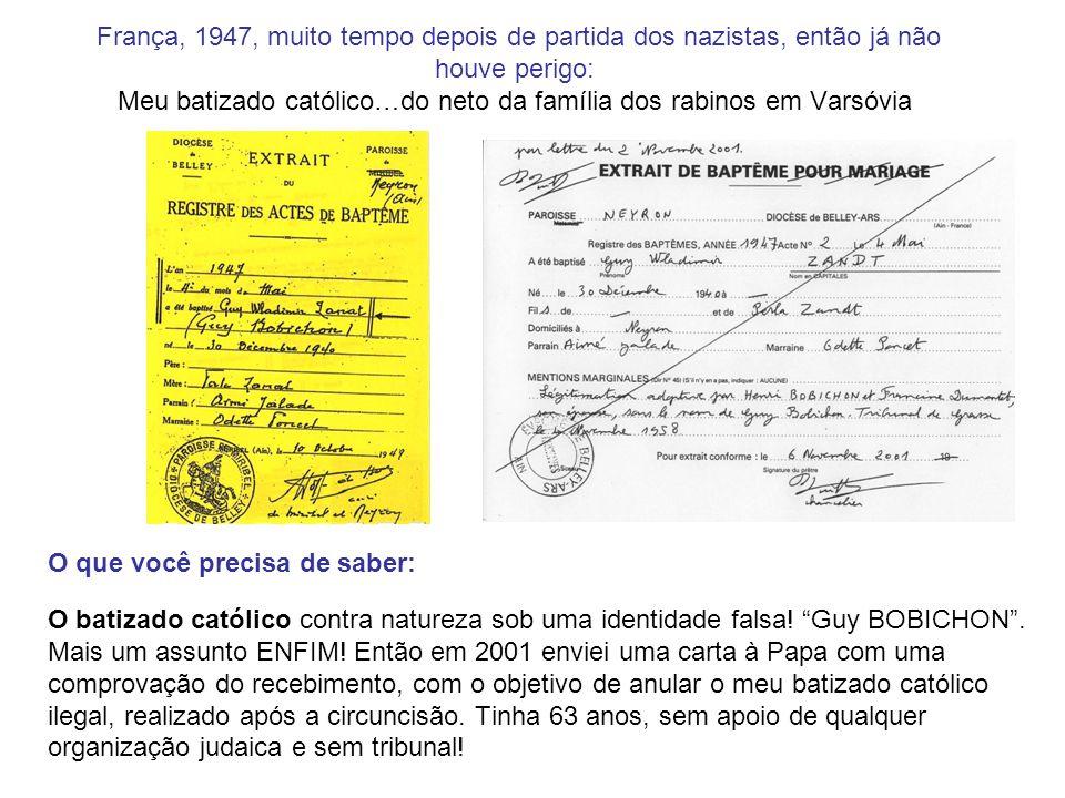 França, 1947, muito tempo depois de partida dos nazistas, então já não houve perigo: Meu batizado católico…do neto da família dos rabinos em Varsóvia