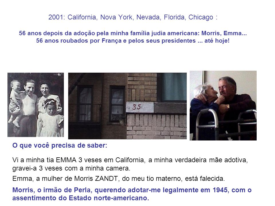 2001: California, Nova York, Nevada, Florida, Chicago : 56 anos depois da adoção pela minha família judia americana: Morris, Emma... 56 anos roubados por França e pelos seus presidentes ... até hoje!