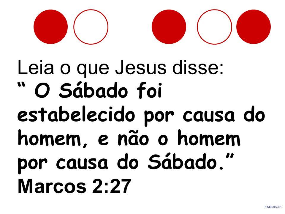 Leia o que Jesus disse: O Sábado foi estabelecido por causa do homem, e não o homem por causa do Sábado. Marcos 2:27