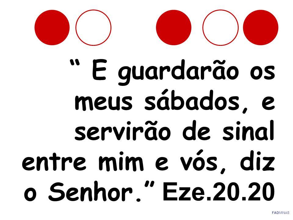 E guardarão os meus sábados, e servirão de sinal entre mim e vós, diz o Senhor. Eze.20.20