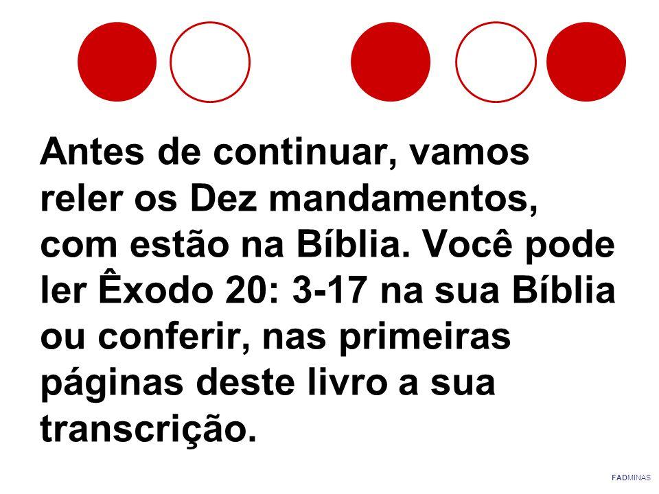 Antes de continuar, vamos reler os Dez mandamentos, com estão na Bíblia. Você pode ler Êxodo 20: 3-17 na sua Bíblia ou conferir, nas primeiras páginas deste livro a sua transcrição.
