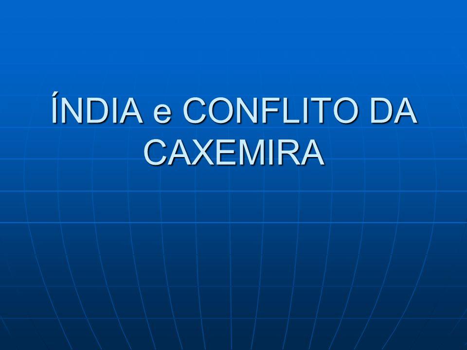ÍNDIA e CONFLITO DA CAXEMIRA