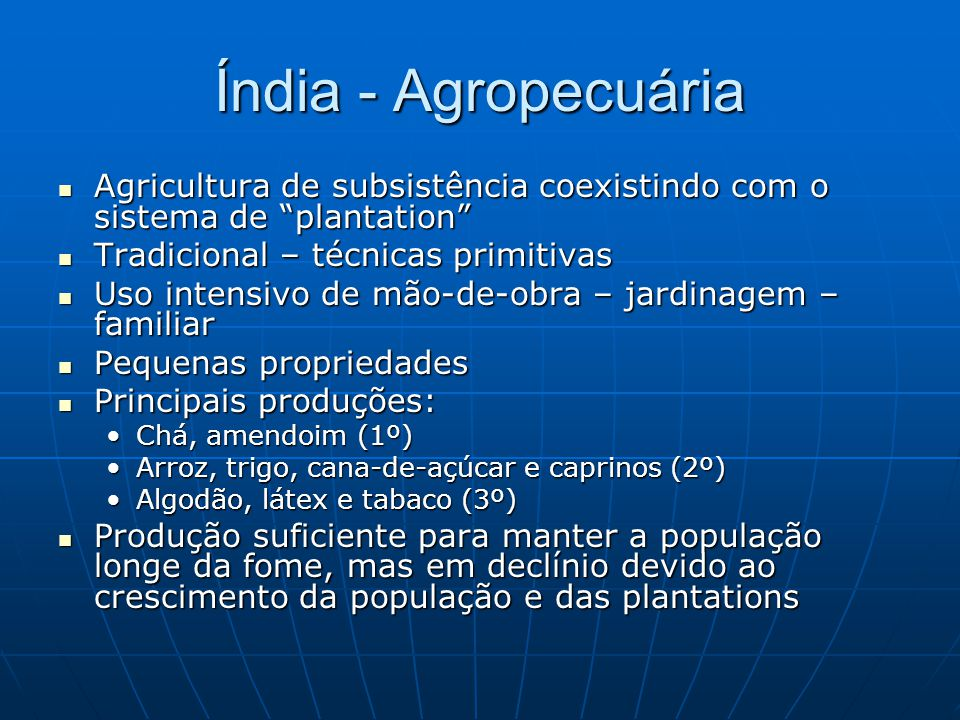 Índia - Agropecuária Agricultura de subsistência coexistindo com o sistema de plantation Tradicional – técnicas primitivas.